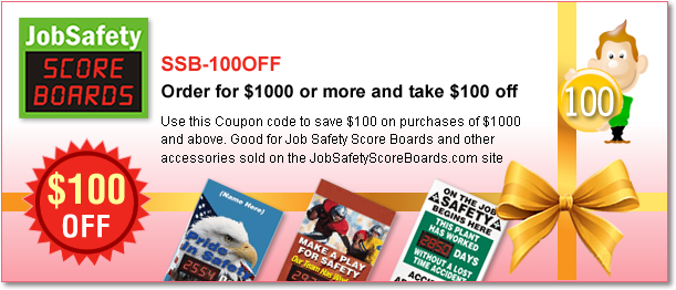 Get $100 off, when you order for $1000 or more on JobSafetyScoreboards.com